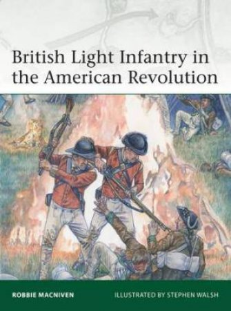 British Light Infantry In The American Revolution by Robbie MacNiven