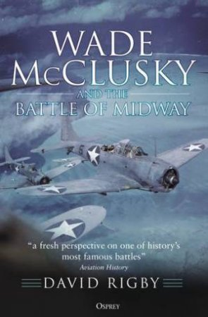 Wade McClusky And The Battle Of Midway by David Rigby