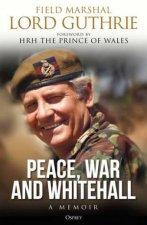 Peace War And Whitehall A Memoir