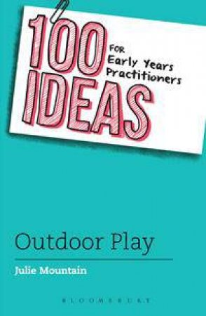 100 Ideas for Early Years Pracitioners: Outdoor Learning