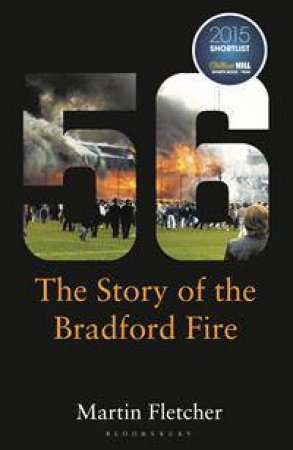 Fifty-Six: The Story Of The Bradford Fire by Martin Fletcher