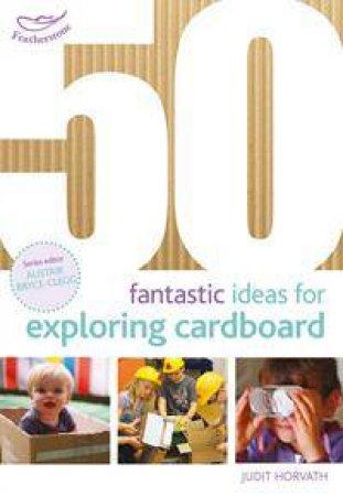 50 Fantastic Ideas For Exploring Cardboard