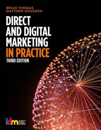 Direct And Digital Marketing In Practice by Brian Thomas & Matthew Housden