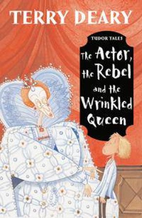 Tudor Tales: The Actor, The Rebel And The Wrinkled Queen