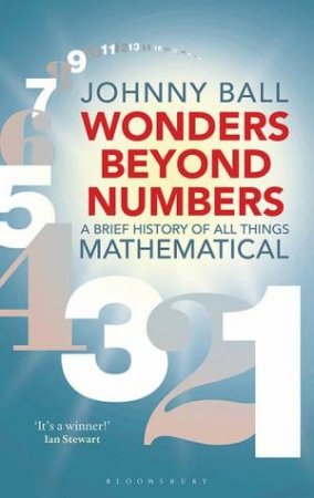 Wonders Beyond Numbers: A Brief History Of All Things Mathematical by Johnny Ball