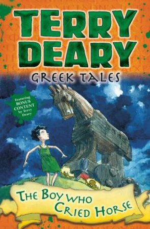 Greek Tales: The Boy Who Cried Horse by Terry Deary