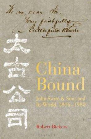 China Bound: John Swire & Sons And Its World, 1816 - 1980