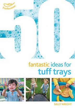 50 Fantastic Ideas For Tuff Trays by Sally Wright