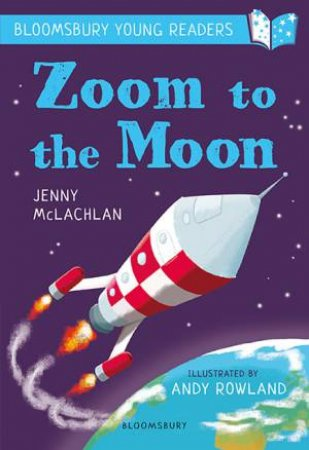 A Bloomsbury Young Reader: Zoom To The Moon by Jenny McLachlan