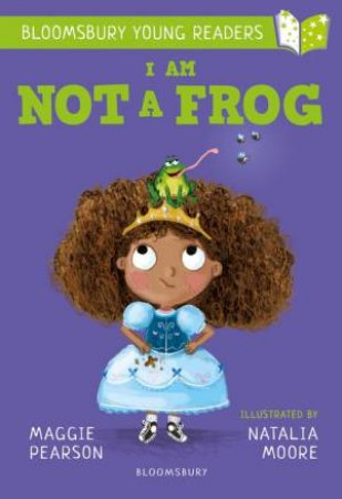 A Bloomsbury Young Reader: I Am Not A Frog by Maggie Pearson