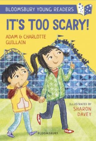 A Bloomsbury Young Reader: It's Too Scary! by Adam Guillain