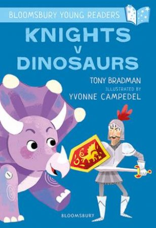 A Bloomsbury Young Reader: Knights V Dinosaurs by Tony Bradman