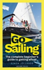 Go Sailing The Complete Beginners Guide To Getting Afloat