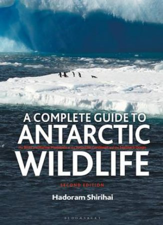A Complete Guide To Antarctic Wildlife by Hadoram Shirihai