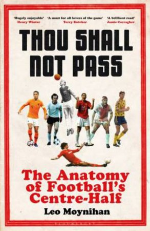 Thou Shall Not Pass: The Anatomy of Football's Centre-Half