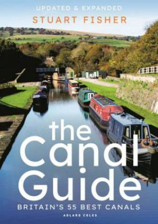 The Canal Guide: Britain's 55 Best Canals by Stuart Fisher