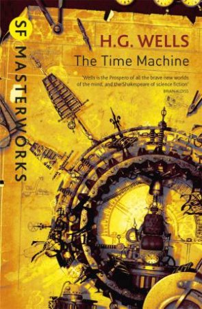 SF Masterworks: The Time Machine by H G Wells