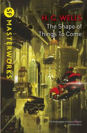 The Shape Of Things To Come by H.G. Wells