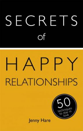 Secrets of Happy Relationships: 50 Techniques to Stay in Love by Jenny Hare