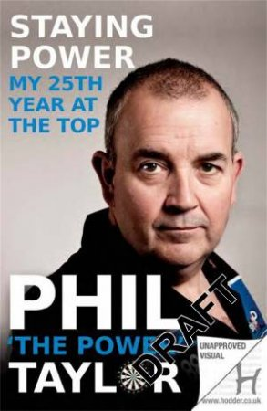 Staying Power: My 25th Year at the Top by Phil Taylor