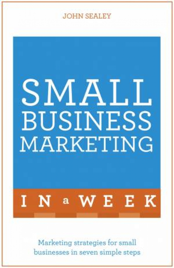 Small Business Marketing In A Week by John Sealey [Paperback]