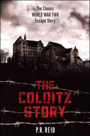 The Colditz Story by P R Reid