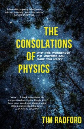 The Consolations Of Physics by Tim Radford