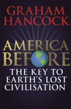 America Before The Key To Earths Lost Civilization