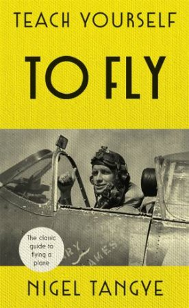 Teach Yourself To Fly by Nigel Tangye