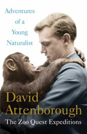 Adventures of a Young Naturalist: The Zoo Quest Expeditions by David Attenborough