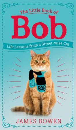 The Little Book Of Bob by James Bowen