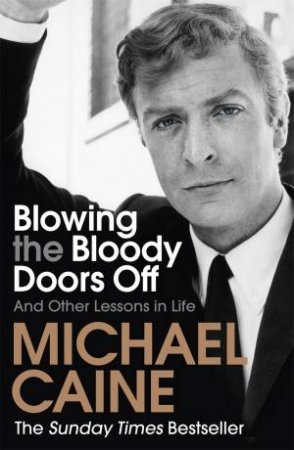 Blowing The Bloody Doors Off by Michael Caine