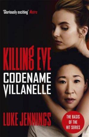 Codename Villanelle (Killing Eve TV Tie In) by Luke Jennings