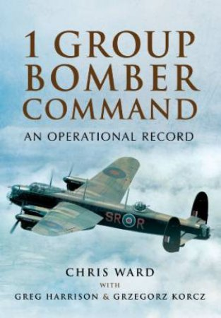 1 Group Bomber Command: An Operational Record by WARD CHRIS