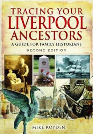 Tracing Your Liverpool Ancestors by ROYDEN MIKE