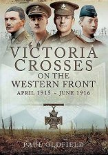 Victoria Crosses On The Western Front  April 1915 To June 1916
