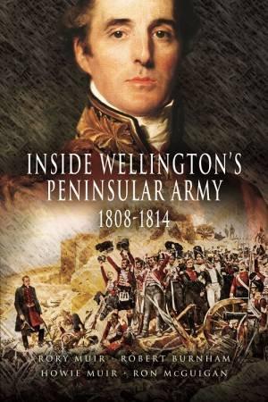 Inside Wellington's Peninsular Army: 1808- 814 by MCGUIGAN, MUIR, BURN MUIR