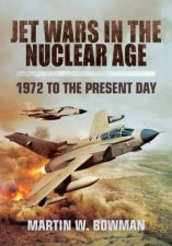 Jet Wars in the Nuclear Age 1972 to the Present Day