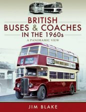 British Buses And Coaches In The 1960s A Panoramic View