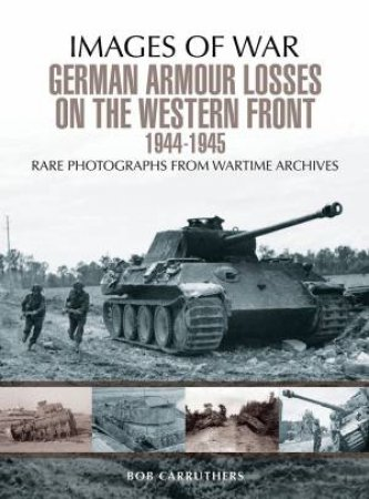 German Armour Losses on the Western Front from 1944 - 1945 by BOB CARRUTHERS