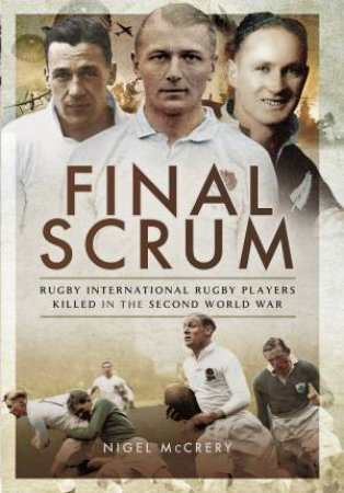 Final Scrum: International Rugby Players Killed in the Second World War