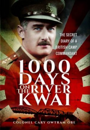 1,000 Days on the River Kwai by PEN AND SWORD