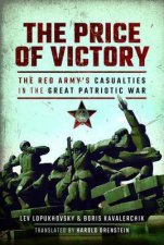 The Price Of Victory: The Red Army's Casualties In The Great Patriotic War by Lev Lopukhovsky & Boris Kavalerchik