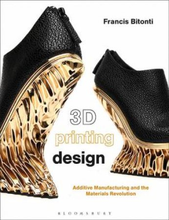 3D Printing Design: Additive Manufacturing And The Materials Revolution
