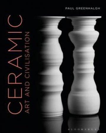 Ceramic, Art And Civilisation by Paul Greenhalgh