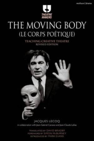 The Moving Body (Le Corps Poetique): Teaching Creative Theatre by Jacques Lecoq