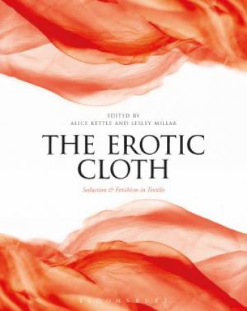 The Erotic Cloth by Alice Kettle & Lesley Millar