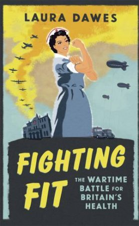 Fighting Fit: The Wartime Battle For Britian's Health