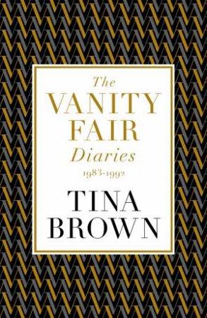 The Vanity Fair Diaries: 1983 1992 by Tina Brown