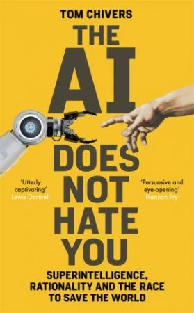 The AI Does Not Hate You by Tom Chivers